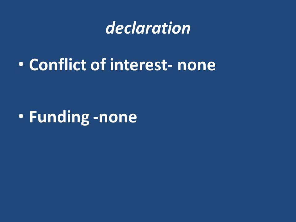 declaration Conflict of interest- none Funding -none