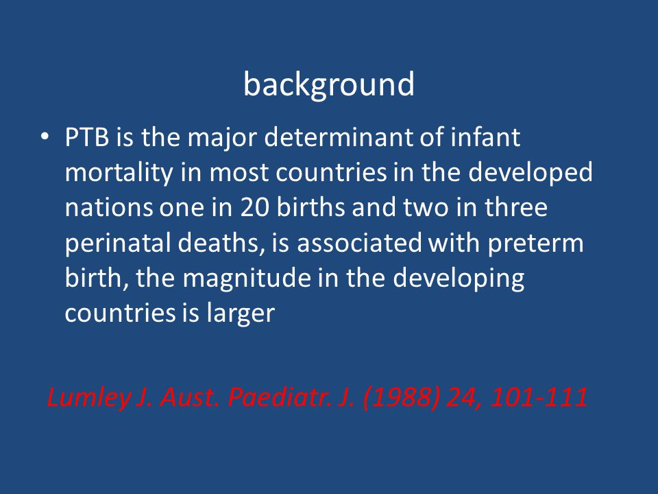 PTB The incidence of preterm birth varies between 5% and 11% of all births its prevention continues to remain elusive, with many reports indicating an increase in the prevalence of preterm birth over recent years.
