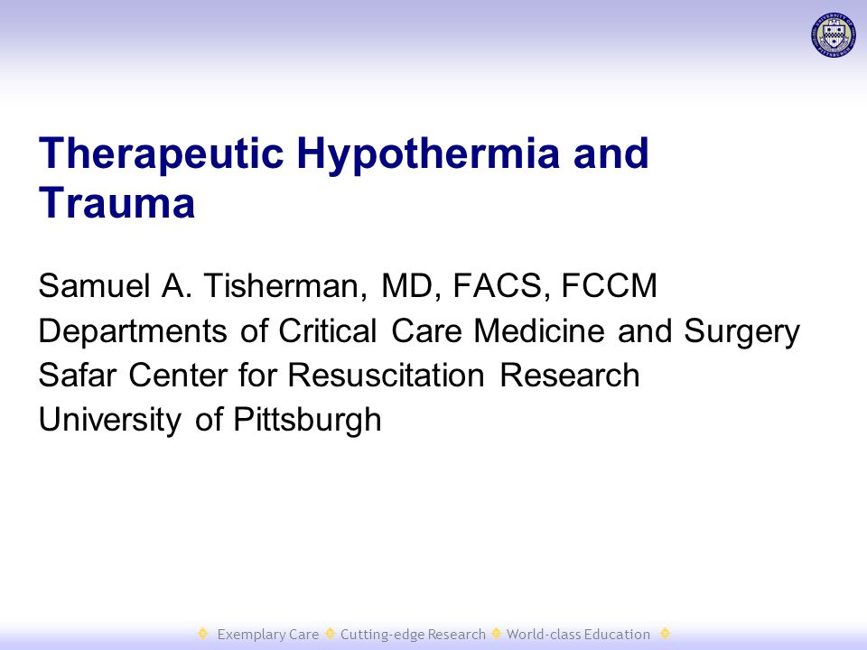  Exemplary Care  Cutting-edge Research  World-class Education  Therapeutic Hypothermia and Trauma Samuel A.