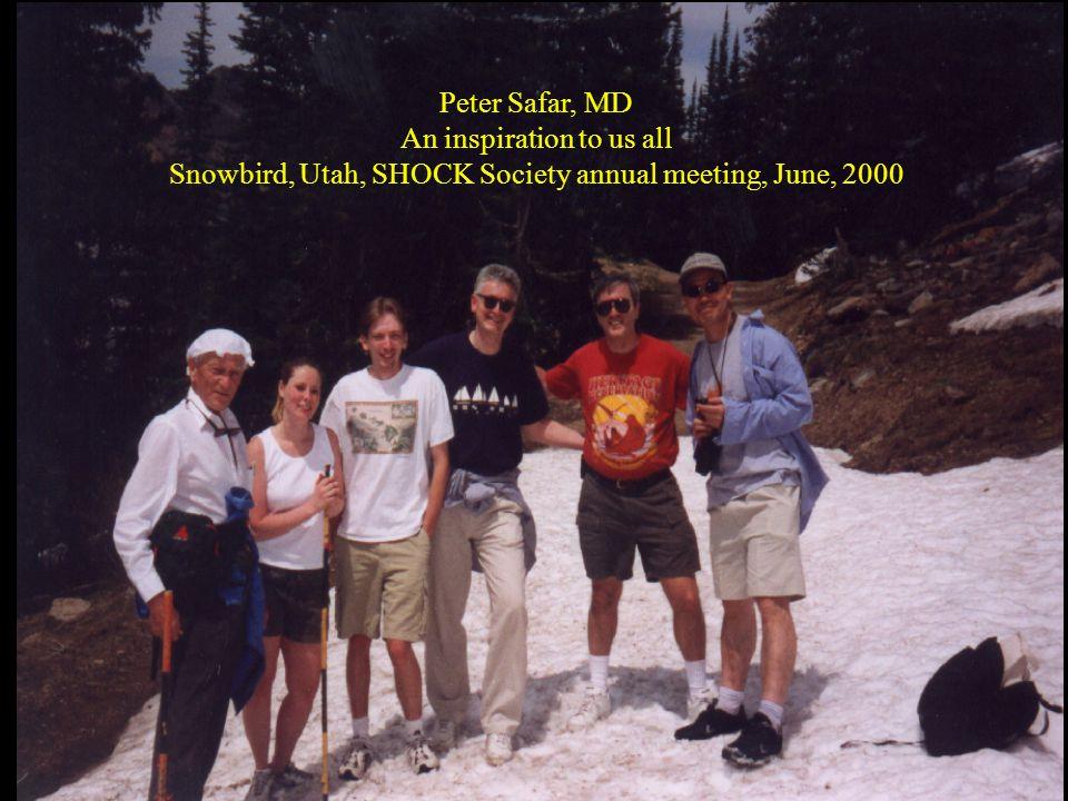 Peter Safar, MD An inspiration to us all Snowbird, Utah, SHOCK Society annual meeting, June, 2000