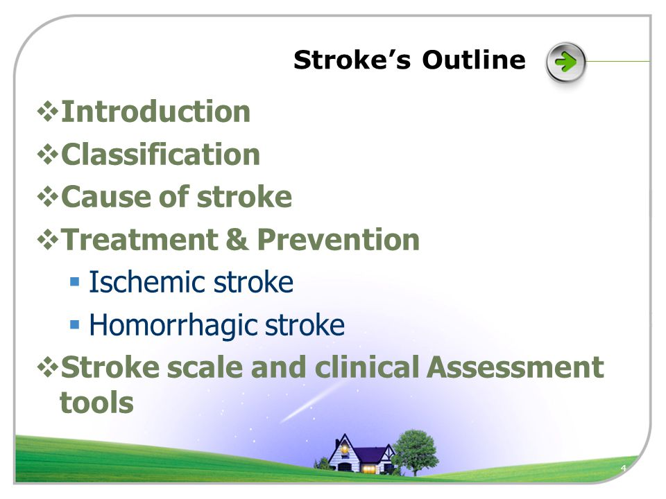 4 Stroke's Outline  Introduction  Classification  Cause of stroke  Treatment & Prevention  Ischemic stroke  Homorrhagic stroke  Stroke scale and clinical Assessment tools