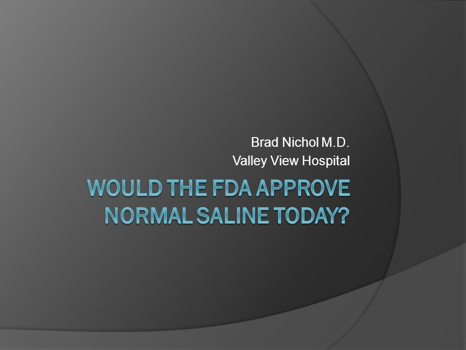 Would the FDA approve Normal Saline Today.