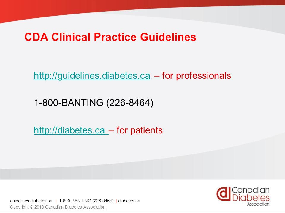guidelines.diabetes.ca | 1-800-BANTING (226-8464) | diabetes.ca Copyright © 2013 Canadian Diabetes Association CDA Clinical Practice Guidelines http:/