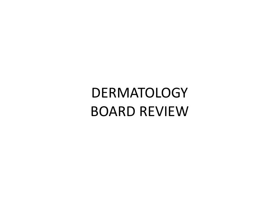 DERMATOLOGY BOARD REVIEW