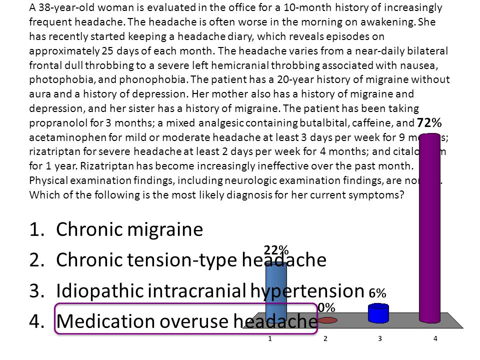 SymptomsTreatmentProphylactic MigraineUnilateral, pulsating, last 4-72hrs + aura Acetaminophen, Aspirin, NSAIDs and triptans Beta-blockers, TCAs, anticonvulsants, CCB ClusterUnilateral, severe pain with vasomotor phenomenon Oxygen and triptans Verapamil TensionSqueezing, bilateral, chronic, constant, non-pulsating Aspirin, Acetominophen, NSAIDs Amitriptyline, gabapentin Idiopathic Intracranial Hypertension (Pseudotumor) In obese women- morning headaches worse with inc pressure, papilledema Repeat LP's, acetazolamide, loop diuretics Weight reduction Trigeminal Neuralgia Brief unilateral lancinating pain Carbamazepine, oxcarbazepine Headache Only image pt with headache if patient has a red flag for secondary headache: 1.first or worst headache 2.abrupt onset or thunderclap 3.progression or fundamental change in headache pattern 4.abnormal physical exam 5.neurologic symtoms lasting longer than an hour 6.new headache in pt 50 years old 7.new heache in pt with cancer/pregnant/immunosuppressed 8.headache with LOC 9.headache triggered by exertion, sexual activity or valsalva MRI is study of choice unless there is a skull fracture, acute SAH or ICH and paranasal sinus disease!