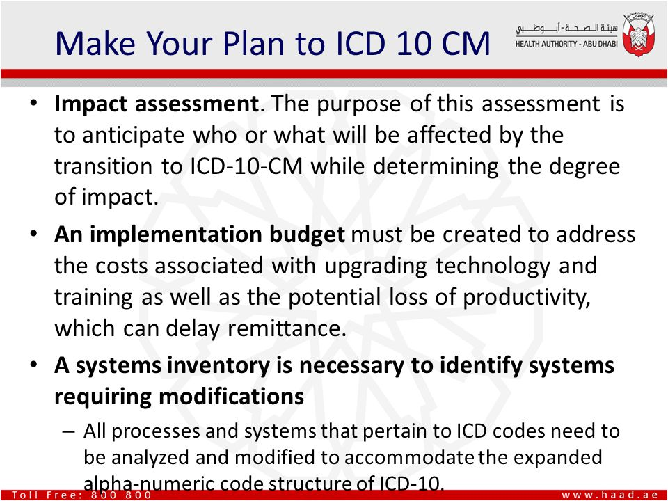 Impact assessment. The purpose of this assessment is to anticipate who or what will be affected by the transition to ICD-10-CM while determining the d