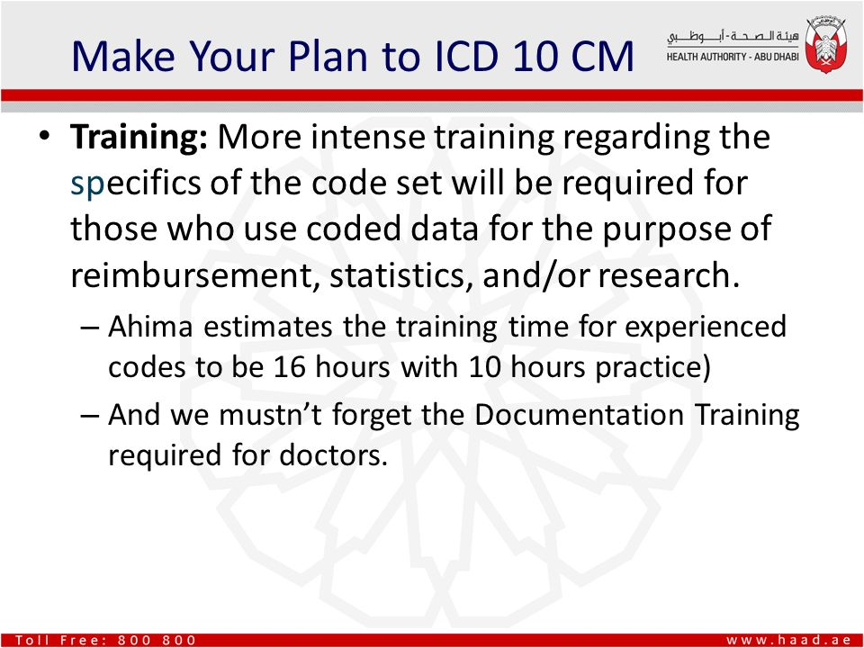 Training: More intense training regarding the specifics of the code set will be required for those who use coded data for the purpose of reimbursement