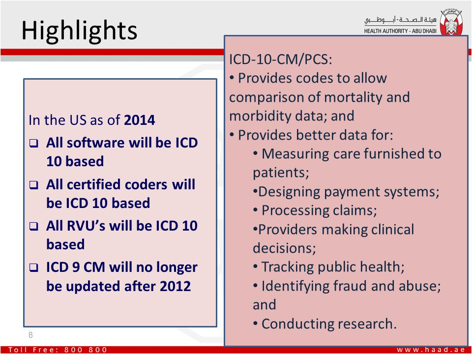 8 Highlights In the US as of 2014  All software will be ICD 10 based  All certified coders will be ICD 10 based  All RVU's will be ICD 10 based  I