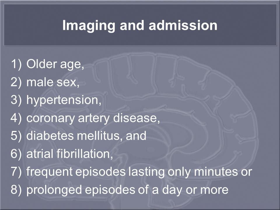 Imaging and admission 1)Older age, 2)male sex, 3)hypertension, 4)coronary artery disease, 5)diabetes mellitus, and 6)atrial fibrillation, 7)frequent episodes lasting only minutes or 8)prolonged episodes of a day or more