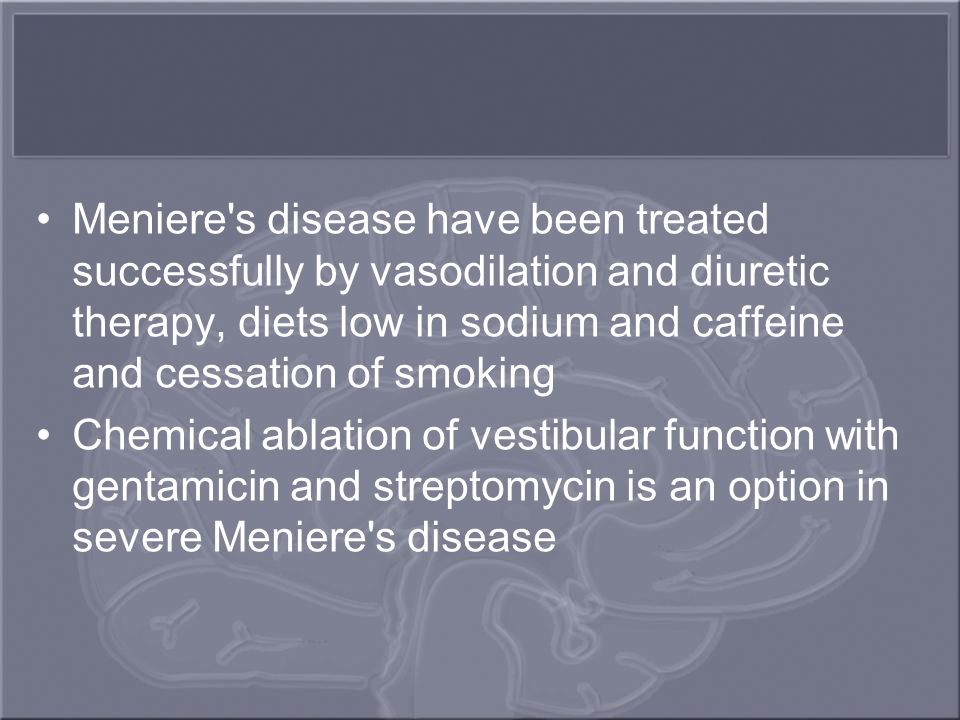 Meniere's disease have been treated successfully by vasodilation and diuretic therapy, diets low in sodium and caffeine and cessation of smoking Chemi