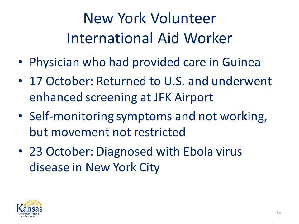 New York Volunteer International Aid Worker Physician who had provided care in Guinea 17 October: Returned to U.S.