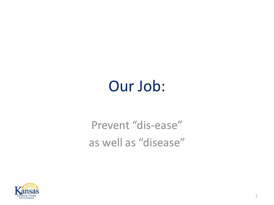 Our Job: Prevent dis-ease as well as disease 2