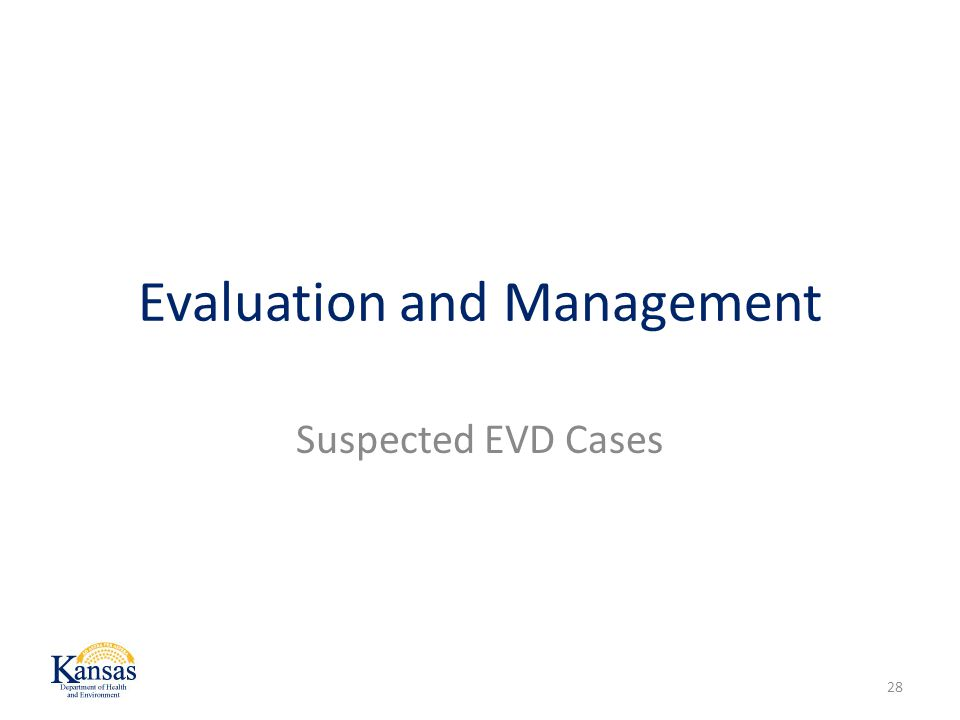 Evaluation and Management Suspected EVD Cases 28