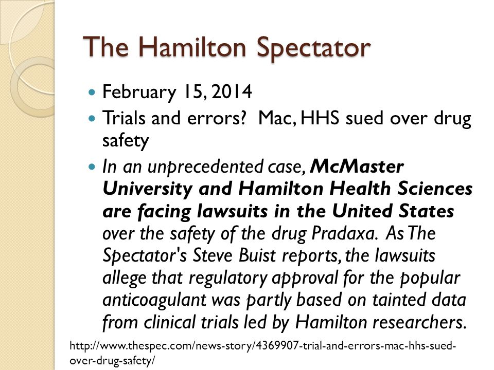 The Hamilton Spectator February 15, 2014 Trials and errors? Mac, HHS sued over drug safety In an unprecedented case, McMaster University and Hamilton
