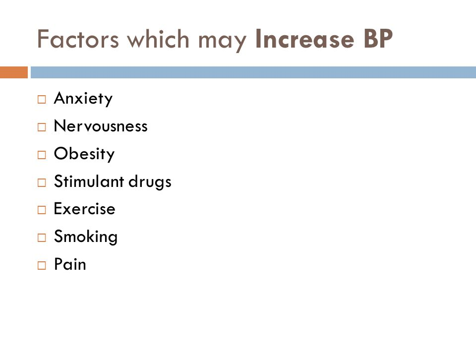 Factors which may Increase BP  Anxiety  Nervousness  Obesity  Stimulant drugs  Exercise  Smoking  Pain