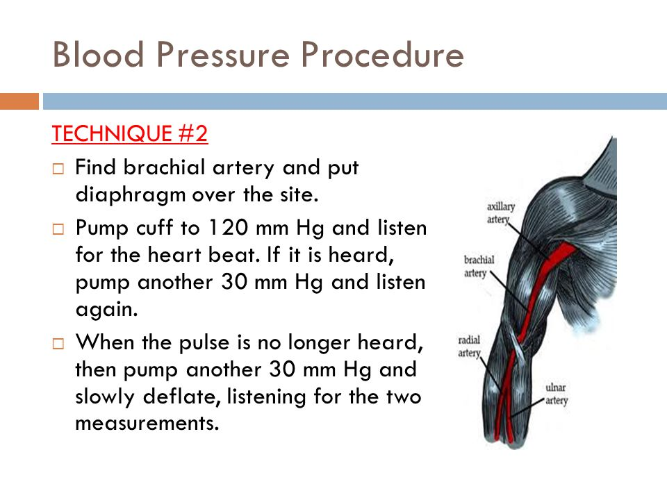Blood Pressure Procedure TECHNIQUE #2  Find brachial artery and put diaphragm over the site.