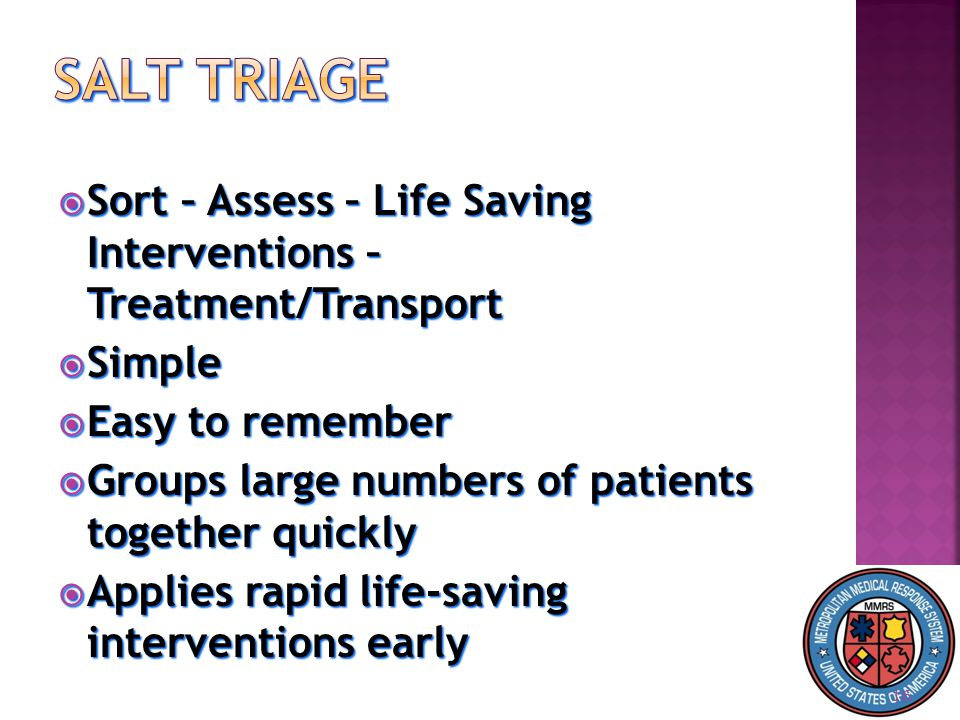  Sort – Assess – Life Saving Interventions – Treatment/Transport  Simple  Easy to remember  Groups large numbers of patients together quickly  Applies rapid life-saving interventions early 16