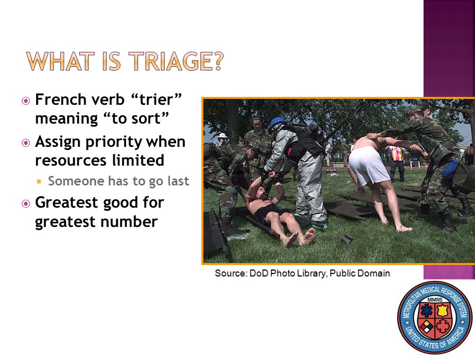 4  Concept: Dominique Jean Larrey  Surgeon-in-chief Napoleon's Army  200 years later…  Dozens of systems  Many types of triage labels/tools  No standardization for mass casualty triage in United States