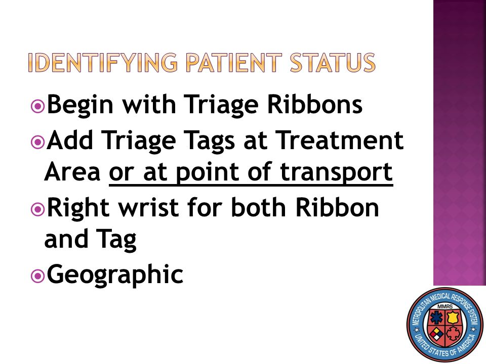  Begin with Triage Ribbons  Add Triage Tags at Treatment Area or at point of transport  Right wrist for both Ribbon and Tag  Geographic