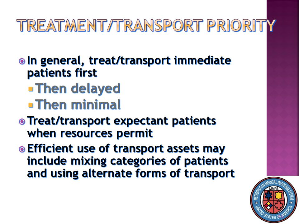  In general, treat/transport immediate patients first  Then delayed  Then minimal  Treat/transport expectant patients when resources permit  Efficient use of transport assets may include mixing categories of patients and using alternate forms of transport 46