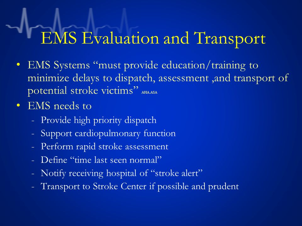 "EMS Systems ""must provide education/training to minimize delays to dispatch, assessment,and transport of potential stroke victims"" AHA.ASA EMS needs t"
