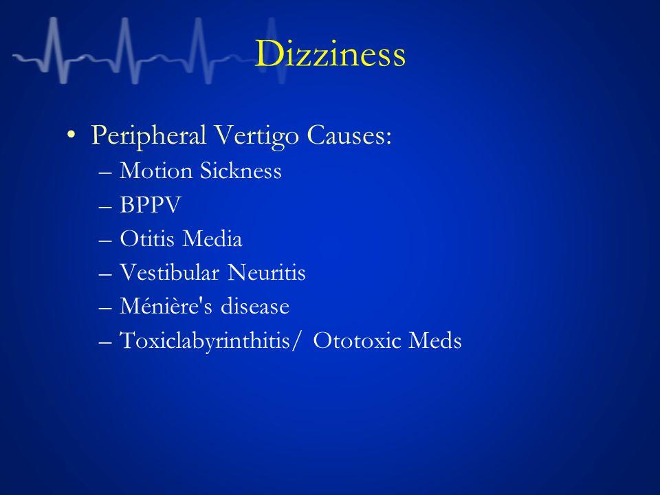 Central Vertigo Causes: –Etoh –Temporal lobe seizures –Migraine –Head trauma –VBI –Posterior fossa mass Dizziness