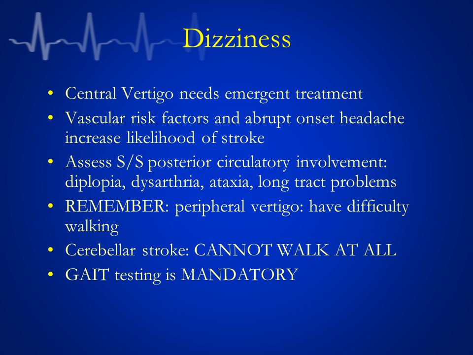 Vertigo Treatment: –Steroids may improve outcome in patients with vestibular neuritis –Modified Epley Maneuver –Meclizine –Benzo's –Anti-emetic Dizziness