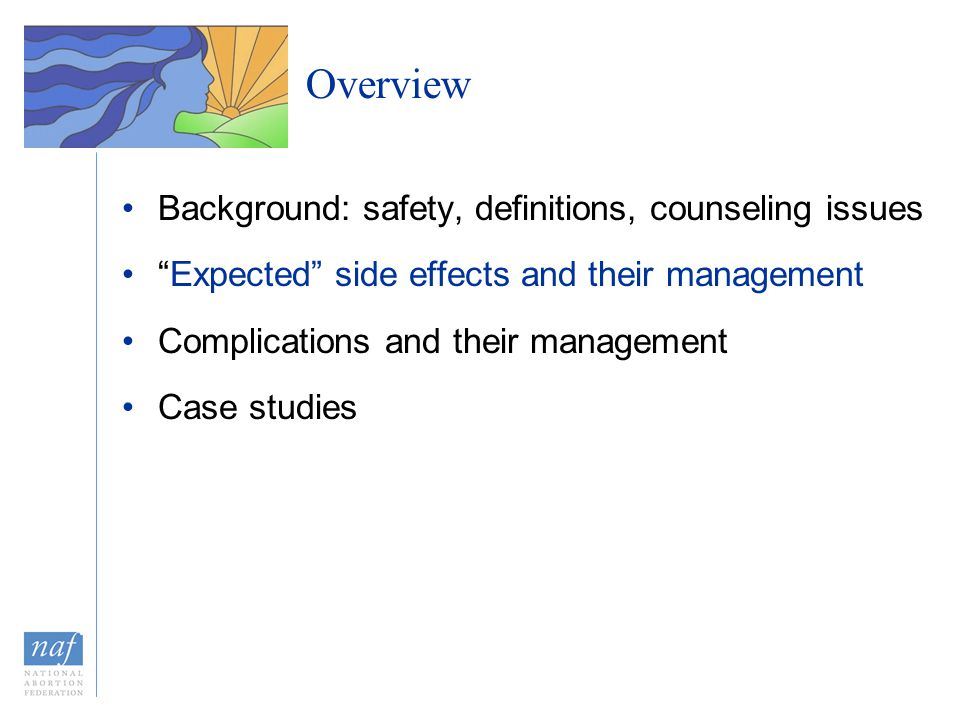 """Overview Background: safety, definitions, counseling issues """"Expected"""" side effects and their management Complications and their management Case studi"""