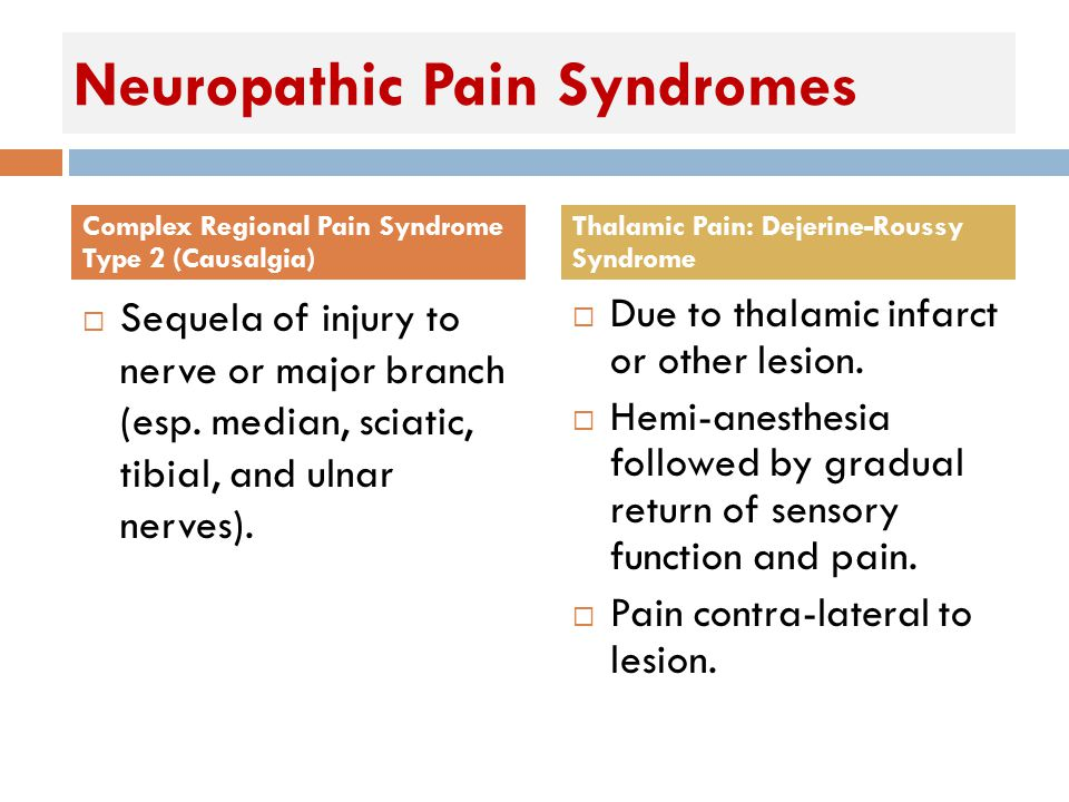Neuropathic Pain Syndromes  Sequela of injury to nerve or major branch (esp.