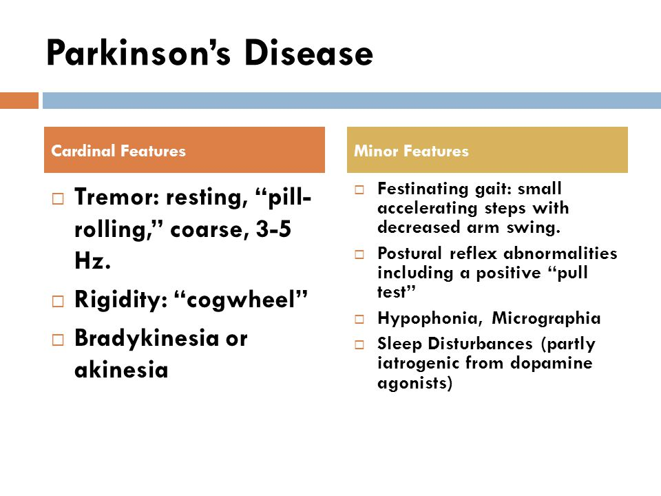 Parkinson's Disease  Tremor: resting, pill- rolling, coarse, 3-5 Hz.