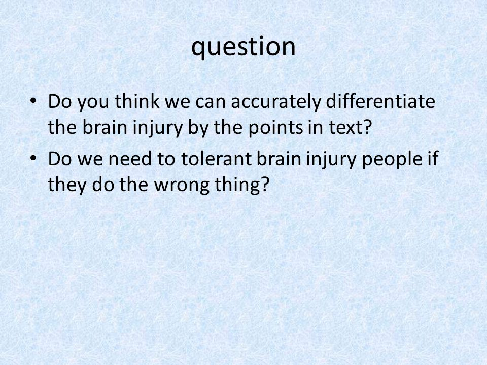 question Do you think we can accurately differentiate the brain injury by the points in text.