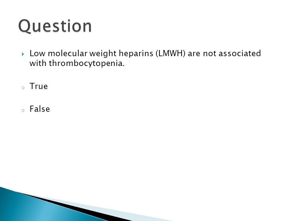  Low molecular weight heparins (LMWH) are not associated with thrombocytopenia. o True o False