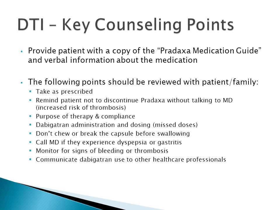 " Provide patient with a copy of the ""Pradaxa Medication Guide"" and verbal information about the medication  The following points should be reviewed"