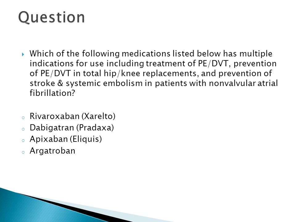  Which of the following medications listed below has multiple indications for use including treatment of PE/DVT, prevention of PE/DVT in total hip/kn