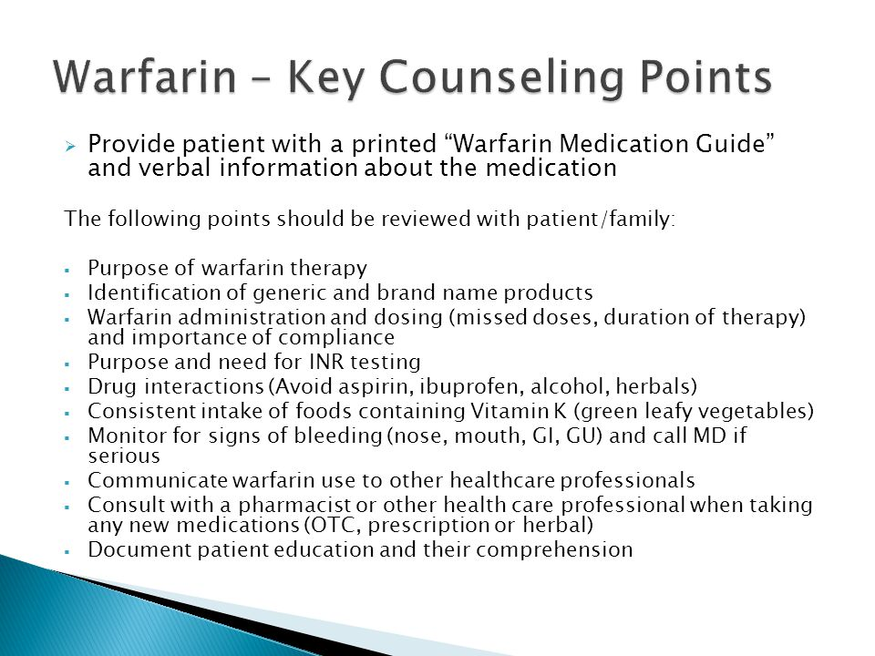 " Provide patient with a printed ""Warfarin Medication Guide"" and verbal information about the medication The following points should be reviewed with"