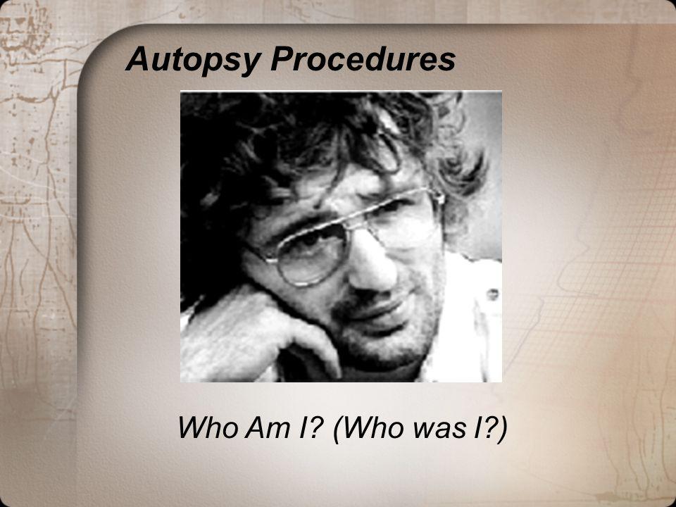 Who Am I? (Who was I?) Autopsy Procedures