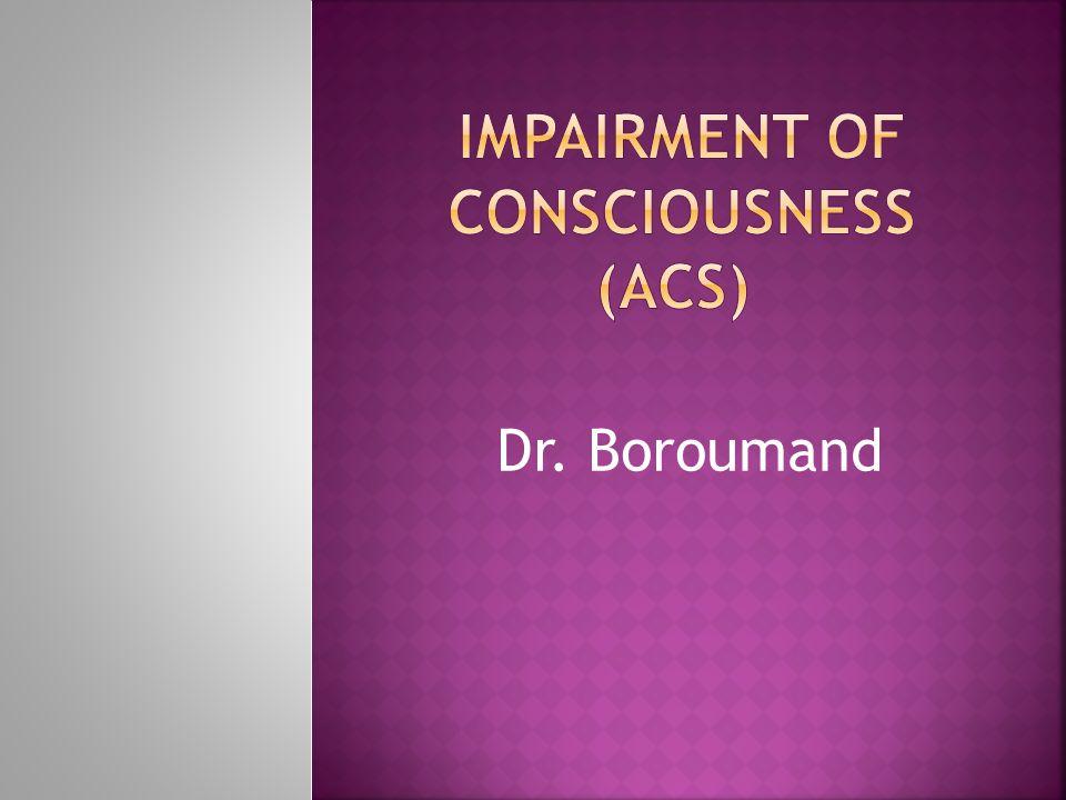 Cortex: Awareness (HCF) Brain Stem: Awakeness = ARAS Posterior Fossa