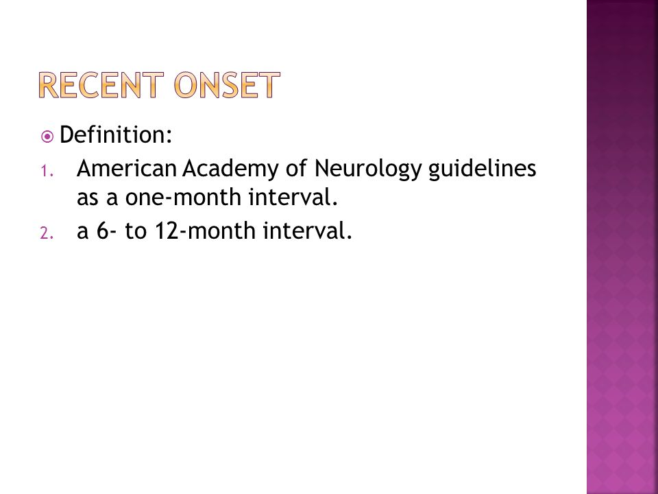  Definition: 1. American Academy of Neurology guidelines as a one-month interval.