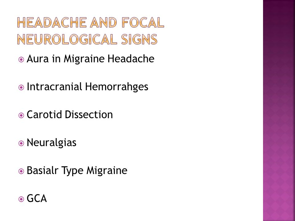  Aura in Migraine Headache  Intracranial Hemorrahges  Carotid Dissection  Neuralgias  Basialr Type Migraine  GCA