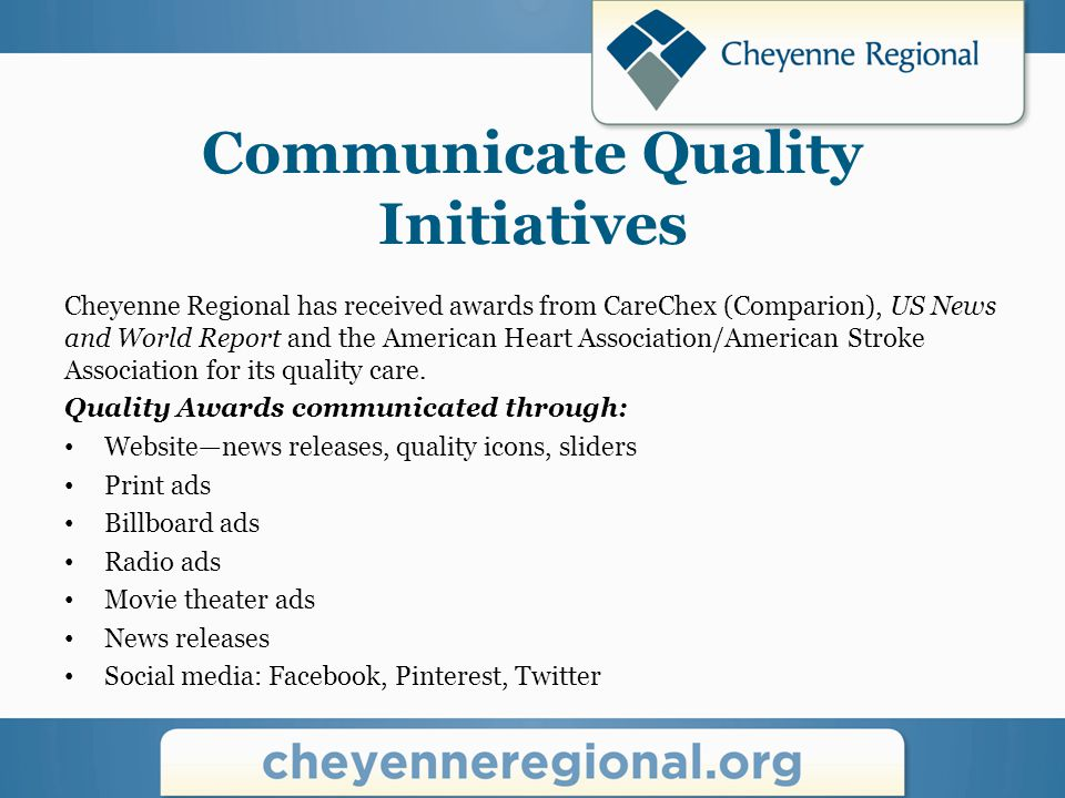 Communicate Quality Initiatives Cheyenne Regional has received awards from CareChex (Comparion), US News and World Report and the American Heart Association/American Stroke Association for its quality care.