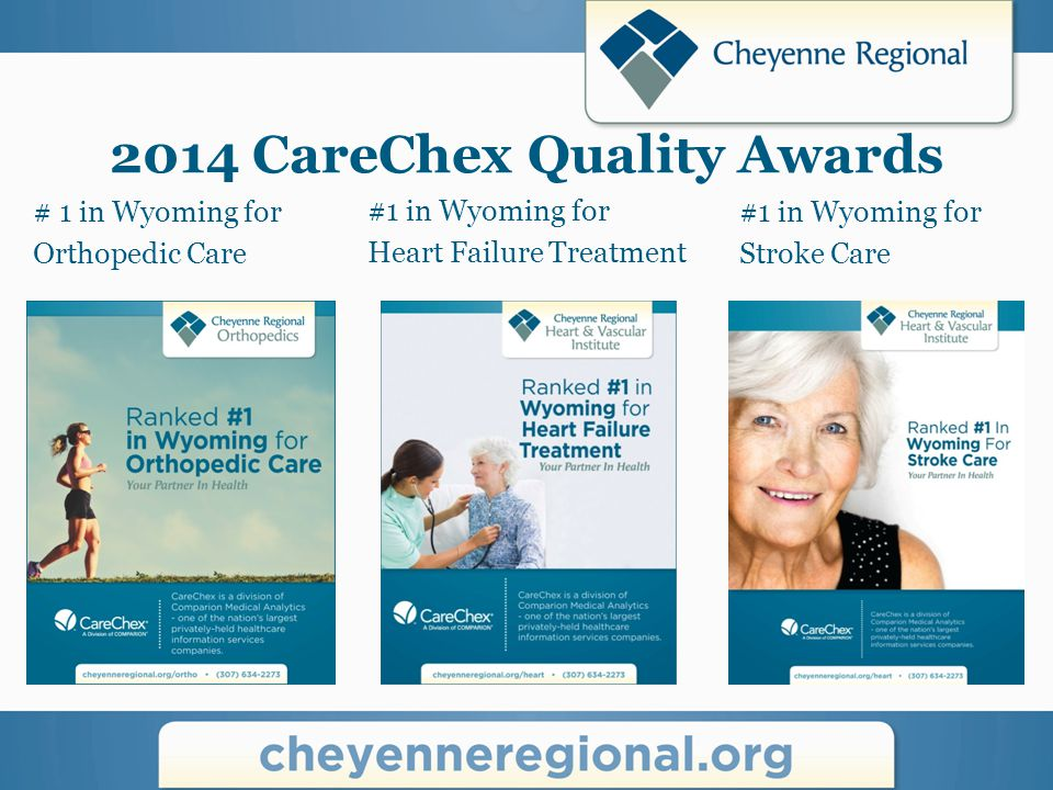 2014 CareChex Quality Awards # 1 in Wyoming for Orthopedic Care #1 in Wyoming for Stroke Care #1 in Wyoming for Heart Failure Treatment