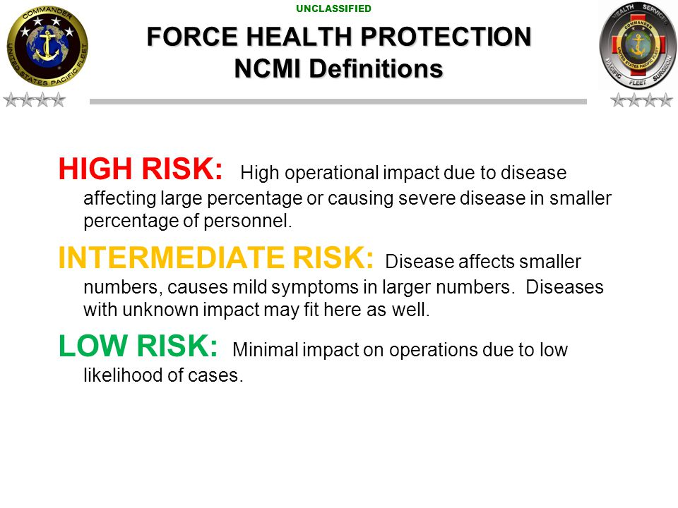 UNCLASSIFIED HIGH RISK: High operational impact due to disease affecting large percentage or causing severe disease in smaller percentage of personnel.