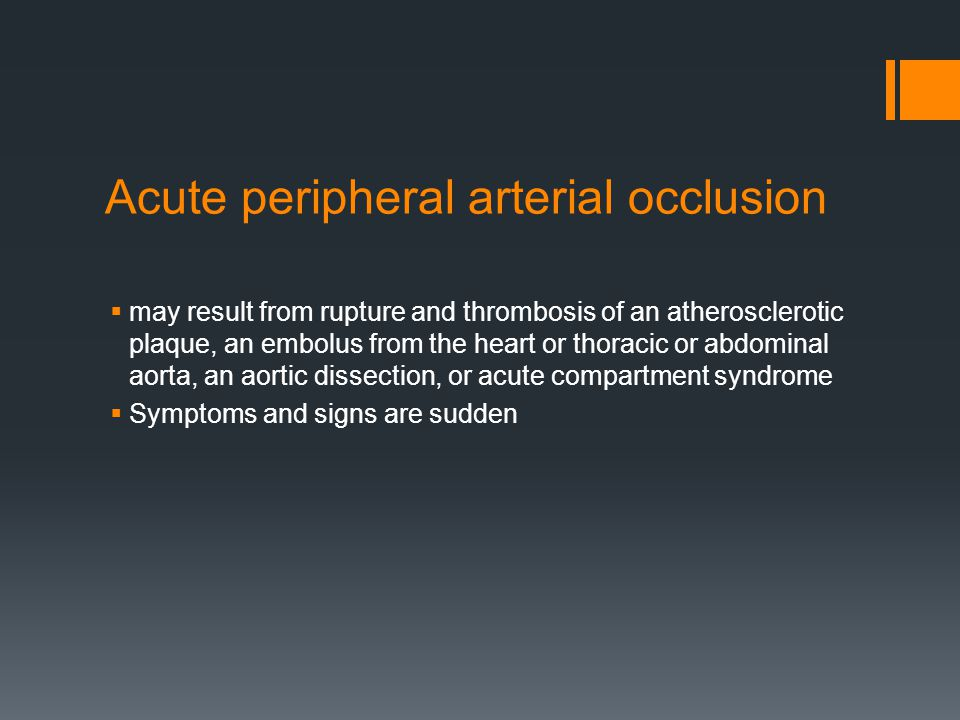 Acute peripheral arterial occlusion  may result from rupture and thrombosis of an atherosclerotic plaque, an embolus from the heart or thoracic or ab