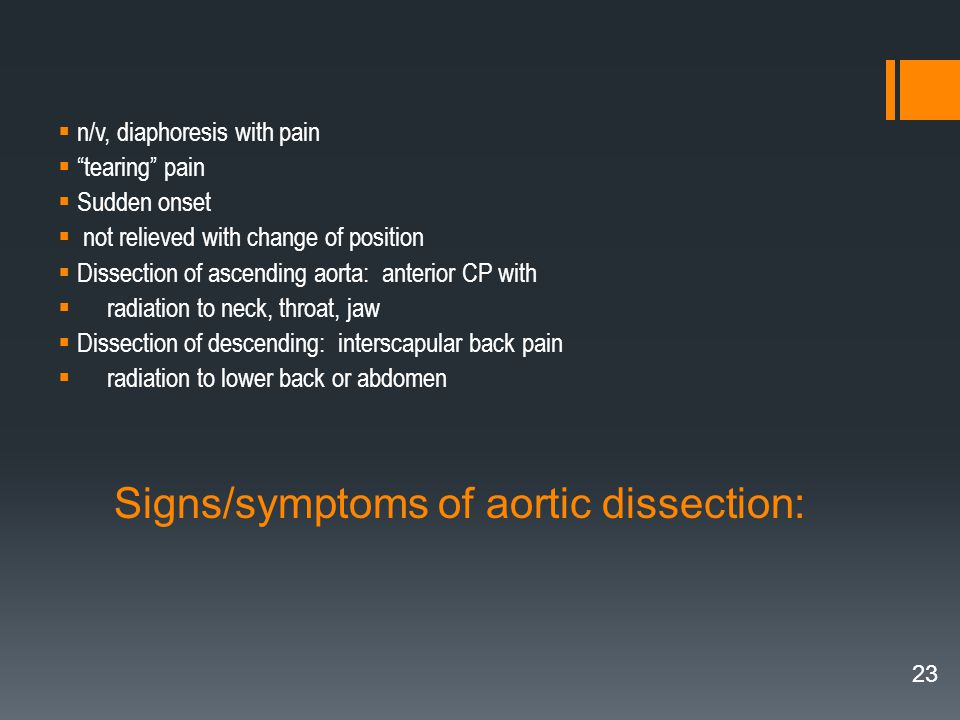 " n/v, diaphoresis with pain  ""tearing"" pain  Sudden onset  not relieved with change of position  Dissection of ascending aorta: anterior CP with"