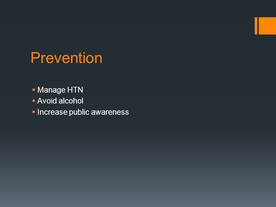  Manage HTN  Avoid alcohol  Increase public awareness Prevention