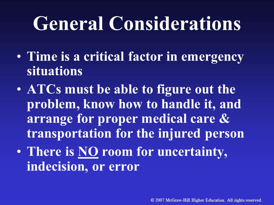 © 2007 McGraw-Hill Higher Education. All rights reserved. General Considerations Most injuries DO NOT result in life- or-death emergencies, but when s