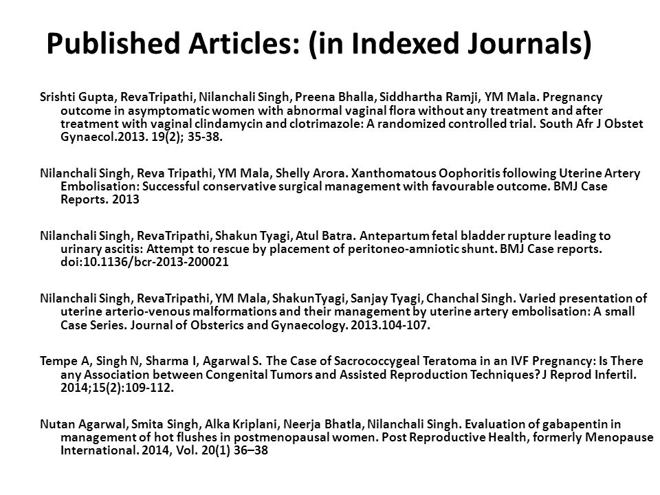 Published Articles: (in Indexed Journals) Srishti Gupta, RevaTripathi, Nilanchali Singh, Preena Bhalla, Siddhartha Ramji, YM Mala. Pregnancy outcome i