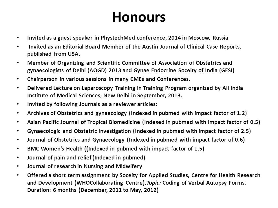 Honours Invited as a guest speaker in PhystechMed conference, 2014 in Moscow, Russia Invited as an Editorial Board Member of the Austin Journal of Clinical Case Reports, published from USA.