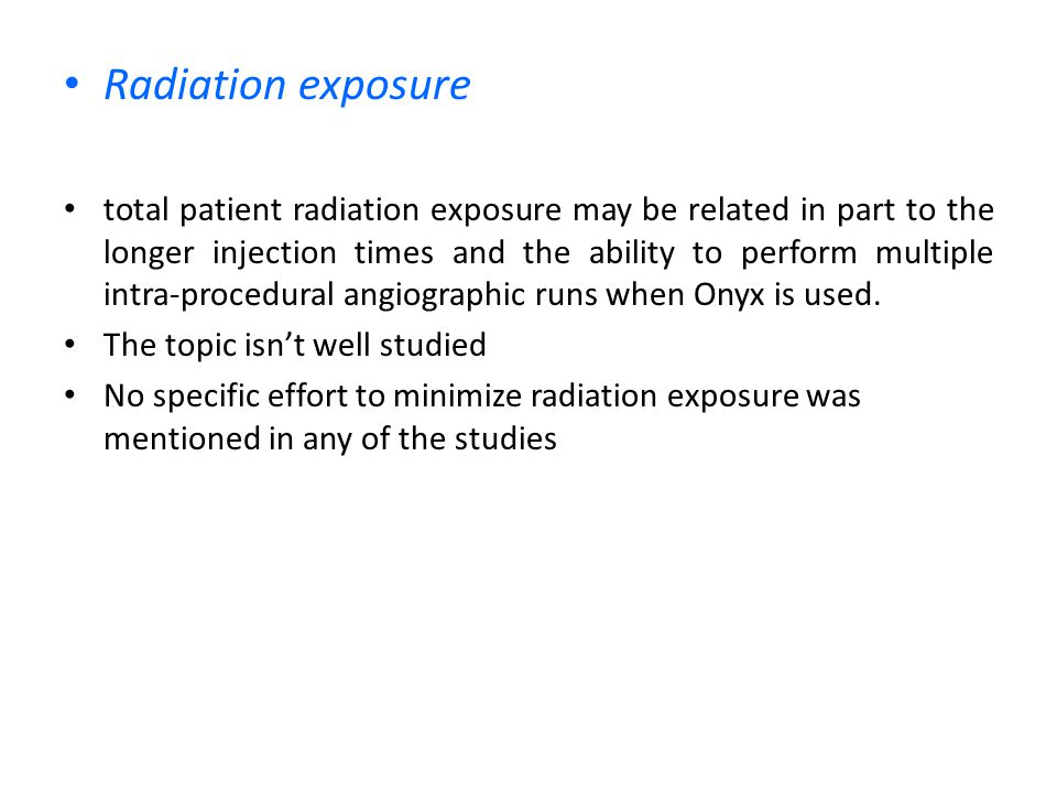 Radiation exposure total patient radiation exposure may be related in part to the longer injection times and the ability to perform multiple intra-pro