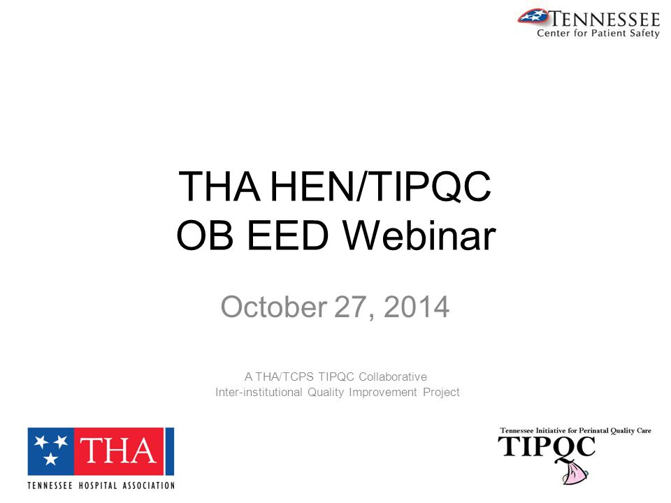THA HEN/TIPQC OB EED Webinar October 27, 2014 A THA/TCPS TIPQC Collaborative Inter-institutional Quality Improvement Project